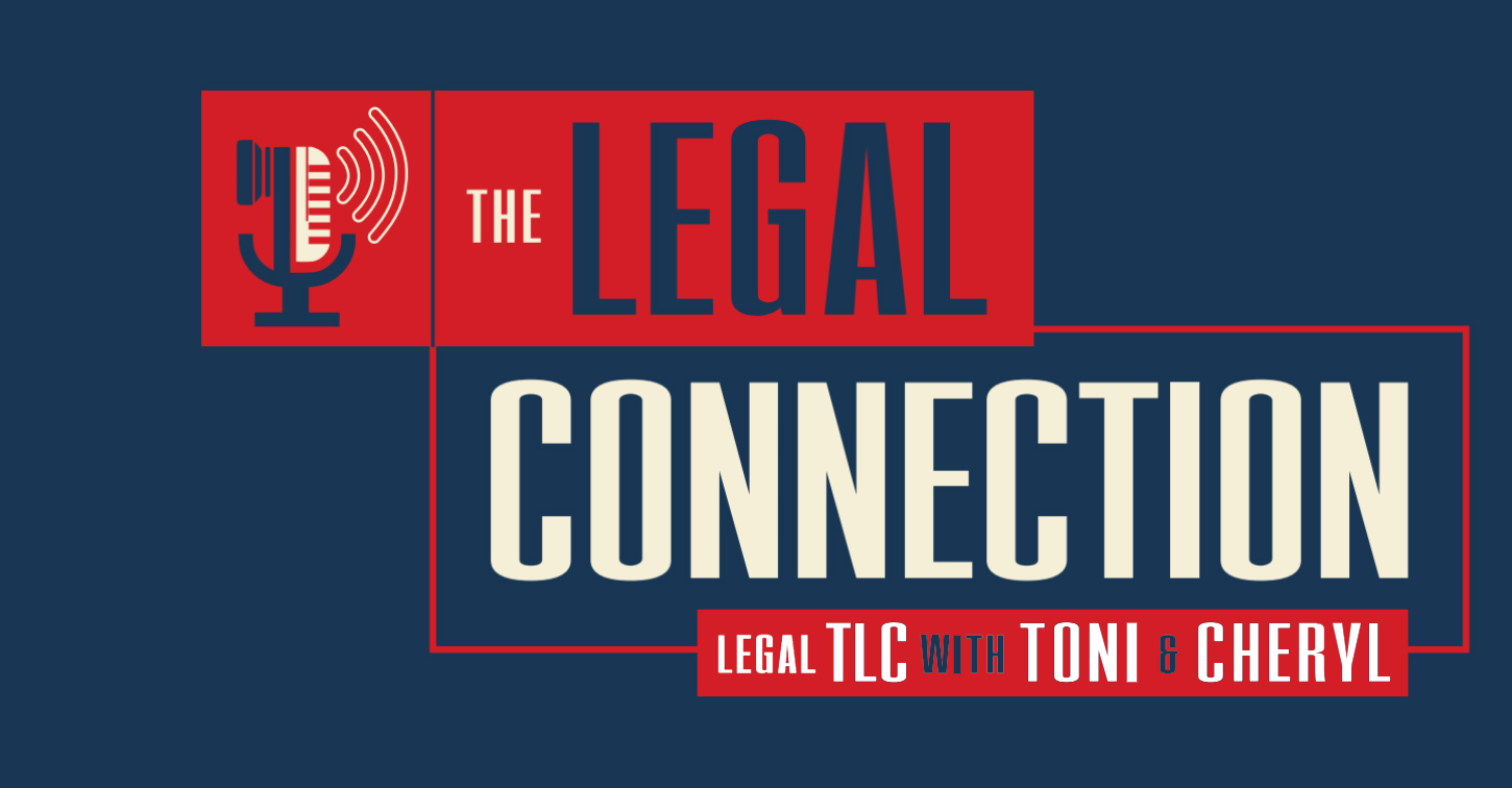 Legal Connections Show – Legal TLC with Toni & Cheryl
